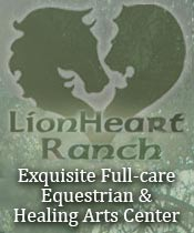LionHeart Ranch ~ 3582 Triunfo Canyon Road ~ Premiere Equestrian Facility located in the Santa Monica mountains of Southern California ~ Boarding ~ Lessons ~ Training ~ Clinics
