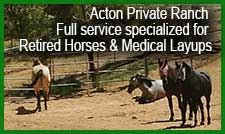 Acton, CA Private Ranch - Full service specialized for retired horses and medical layups